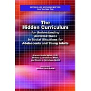 The Hidden Curriculum for Understanding Unstated Rules in Social Situations for Adolescents and Young Adults by Myles