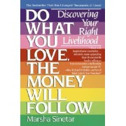 Do What You Love, the Money Will Follow by Marsha Sinetar