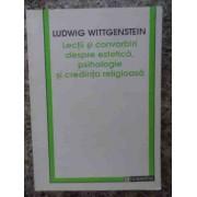 Lectii Si Convorbiri Despre Estetica , Psihologie Si Credinta Religioasa - Ludwig Wittgenstein