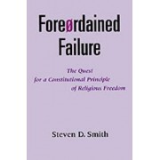 Foreordained Failure by Steven D. Smith