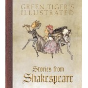 Green Tiger's Illustrated Stories from Shakespeare by William Shakespeare