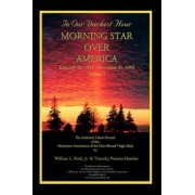 In Our Darkest Hour - Morning Star Over America / Volume I - February 22, 1991 - December 31, 1992 by William L Roth