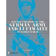 Winter Uniforms of the German Army and Luftwaffe in World War II by Vincent Slegers