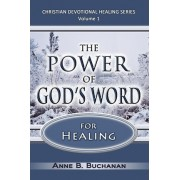 The Power of God's Word for Healing by Anne B Buchanan