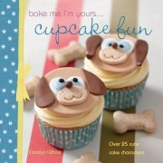 Bake Me I'm Yours ... Cupcake Fun - over 25 cute cake characters by Carolyn White