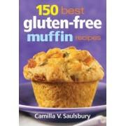 150 Best Gluten-free Muffin Recipes by Camilla V. Saulsbury