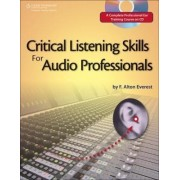 Critical Listening Skills for Audio Professionals by F. Alton Everest