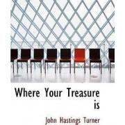 Where Your Treasure Is by John Hastings Turner