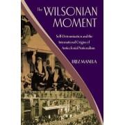 The Wilsonian Moment by Erez Manela