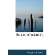The Web of Indian Life by Margaret E Noble