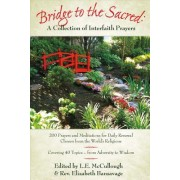Bridge to the Sacred: A Collection of Interfaith Prayers: 200 Prayers & Meditations for Daily Renewal from the World's Religions