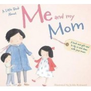 A Little Book about Me and My Mom by Jedda Robaard