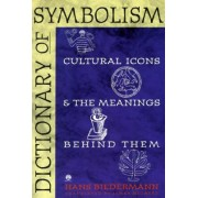 Dictionary of Symbolism: Cultural Icons and the Meanings behind Them by Hans Biedermann