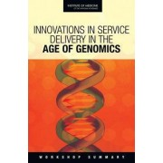 Innovations in Service Delivery in the Age of Genomics by Board on Health Sciences Policy