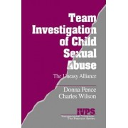 Team Investigation of Child Sexual Abuse by Donna Pence