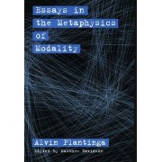 Essays in the Metaphysics of Modality by Alvin Plantinga
