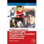 Evidence-Based Practice with Emotionally Troubled Children and Adolescents by Morley D. Glicken