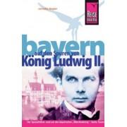 Reise Know-How Bayern - Auf den Spuren von König Ludwig II.