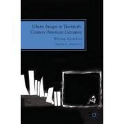 Ghetto Images in Twentieth Century American Literature by Tyrone R. Simpson