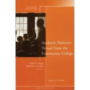 Academic Pathways to and from the Community College Fall 2006 by Debra D. Bragg
