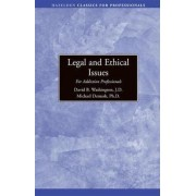 Legal and Ethical Issues for Addiction Professionals by David A. Washington