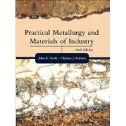 Practical Metallurgy and Materials of Industry by John E. Neely