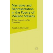 Narrative and Representation in the Poetry of Wallace Stevens by Daniel R. Schwarz