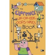 The Clarence Uh-Oh-Eek-Oops-Yikes Book by Brian Elling