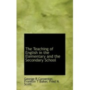 The Teaching of English in the Elementary and the Secondary School by George R Carpenter