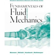 Fundamentals of Fluid Mechanics, Student Solutions Manual and Study Guide by Bruce R Munson