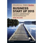 The Financial Times Guide to Business Start Up 2015 by Sara Williams