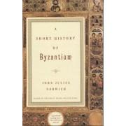 A Short History of Byzantium by John Julius Norwich