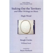 Staking out the Territory and Other Writings on Music by Hugh Wood