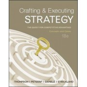 Crafting & Executing Strategy: The Quest for Competitive Advantage: Concepts and Cases by Arthur A. Thompson Jr.