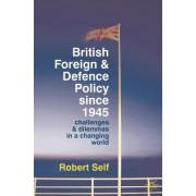 British Foreign and Defence Policy Since 1945 by Robert Self