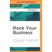 Rock Your Business: What You and Your Company Can Learn from the Business of Rock and Roll