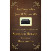The Dispatch Box of John H. Watson MD: A Collection of Untold Adventures of Sherlock Holmes