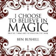 I Choose to Believe in Magic by Ben Bushill
