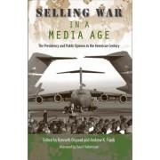 Selling War in a Media Age by Kenneth Osgood