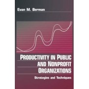 Productivity in Public and Non-Profit Organizations by Evan M. Berman