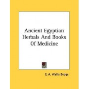 Ancient Egyptian Herbals and Books of Medicine by E a Wallis Budge