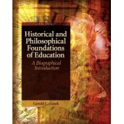 Historical and Philosophical Foundations of Education by Gerald Lee Gutek
