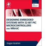 Designing Embedded Systems with 32-Bit PIC Microcontrollers and MikroC by Dogan Ibrahim