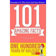 One Hundred Years of Solitude - 101 Amazing Facts by G Whiz