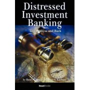 Distressed Investment Banking - To the Abyss and Back by Henry Owsley