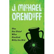 The Pot Thief Who Studied Billy the Kid by J Michael Orenduff