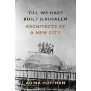 Till We Have Built Jerusalem by Adina Hoffman