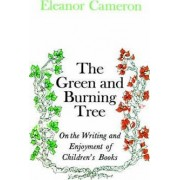 Green and Burning Tree: On the Writing and Enjoyment of Children's Books by Eleanor Cameron