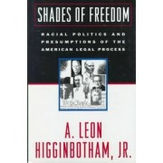 Shades of Freedom by Public Service Professor of Jurisprudence A Leon Higginbotham