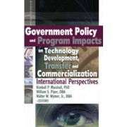 Government Policy and Program Impacts on Technology Development, Transfer, and Commercialization by Kimball Marshall